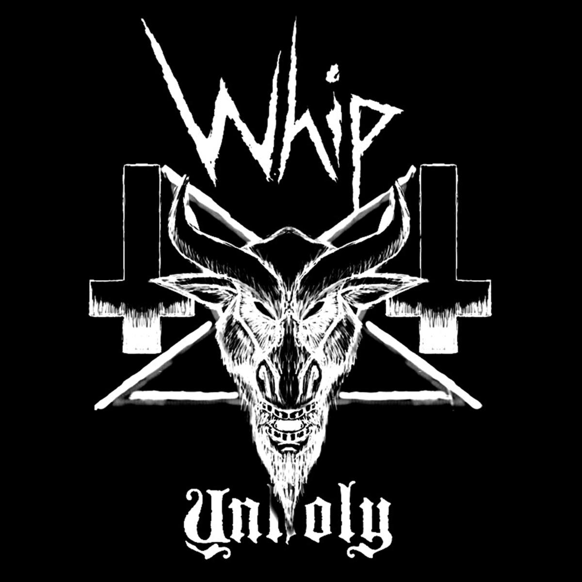 whip unholy